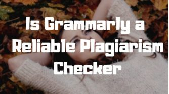 Is Grammarly a Reliable Plagiarism Checker