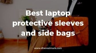 Best laptop protective sleeves and side bags